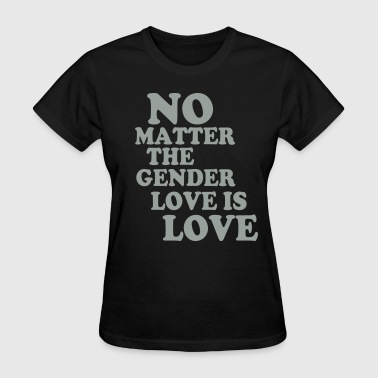NO MATTER THE GENDER LOVE IS LOVE - Women's T-Shirt