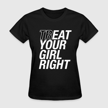 Treat your girl right - Women's T-Shirt