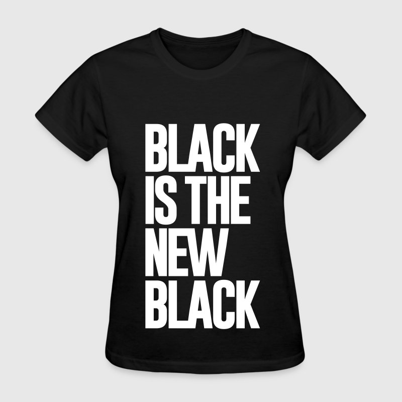 BLACK IS THE NEW BLACK - Women's T-Shirt
