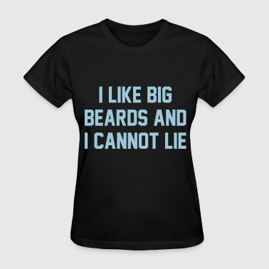 I Like Big Beards And I Cannot Lie - Women's T-Shirt