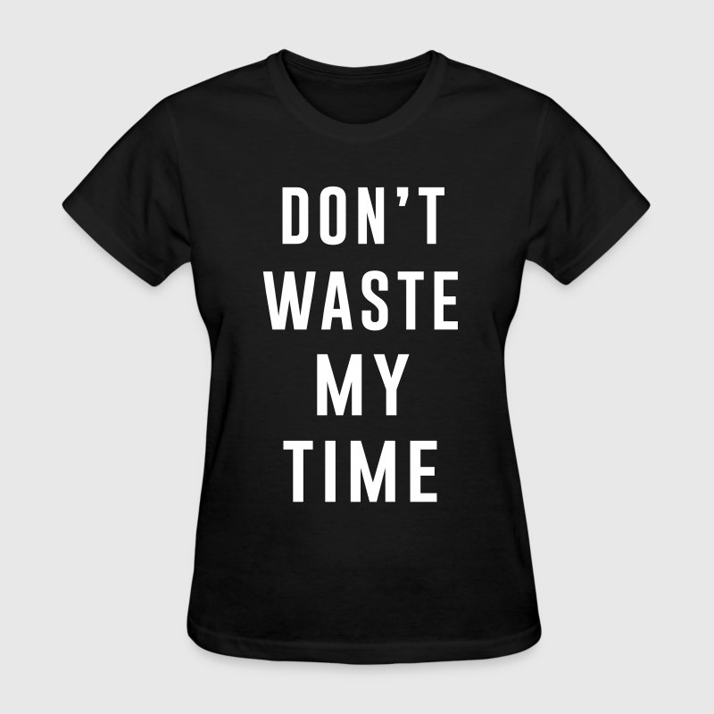 Don't waste my time - Women's T-Shirt
