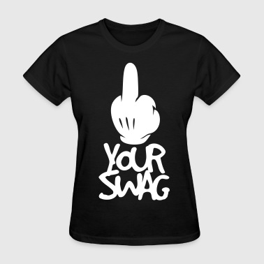 FUCK YOUR SWAG - Women's T-Shirt