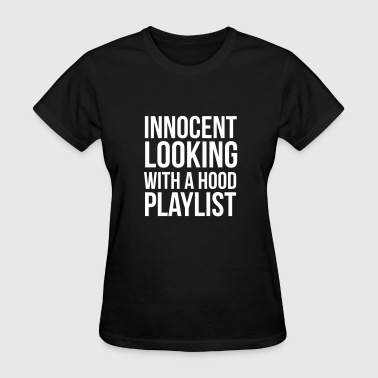 Innocent looking with a hood playlist - Women's T-Shirt