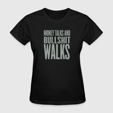 money talks and bullshit walks - Women's T-Shirt