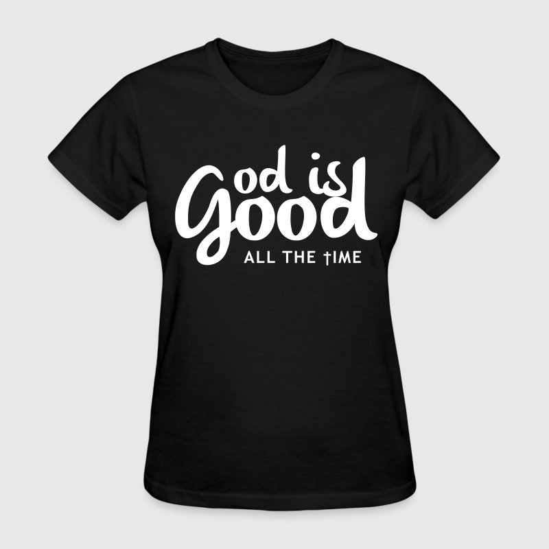 God is good all the time - Women's T-Shirt