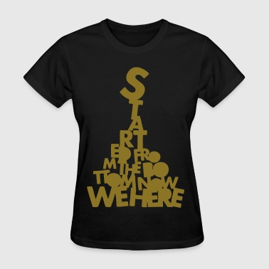 Started From The Bottom Now We Here - Women's T-Shirt