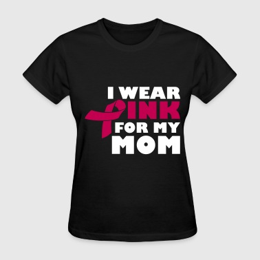 I Wear Pink For My Mom - Breast Cancer - Women's T-Shirt