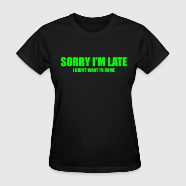 Sorry I'm late! - Women's T-Shirt