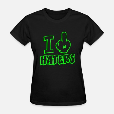 Fuk Fukc Haterz Hatres I FUCK HATERS 1c - Women's T-Shirt