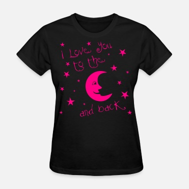 My I love you to the MOON and back - Women's T-Shirt