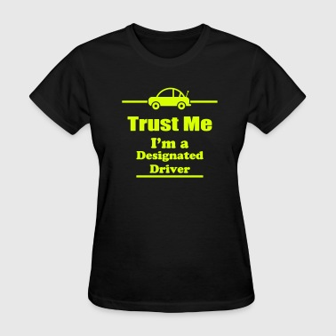 Trust Me I'm a Designated Driver - Drinking - Bar - Women's T-Shirt