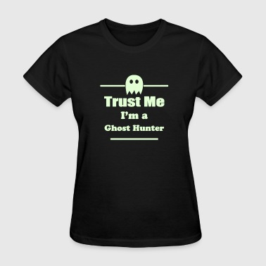 Trust Me I'm a Ghost Hunter - Paranormal - Ghosts - Women's T-Shirt