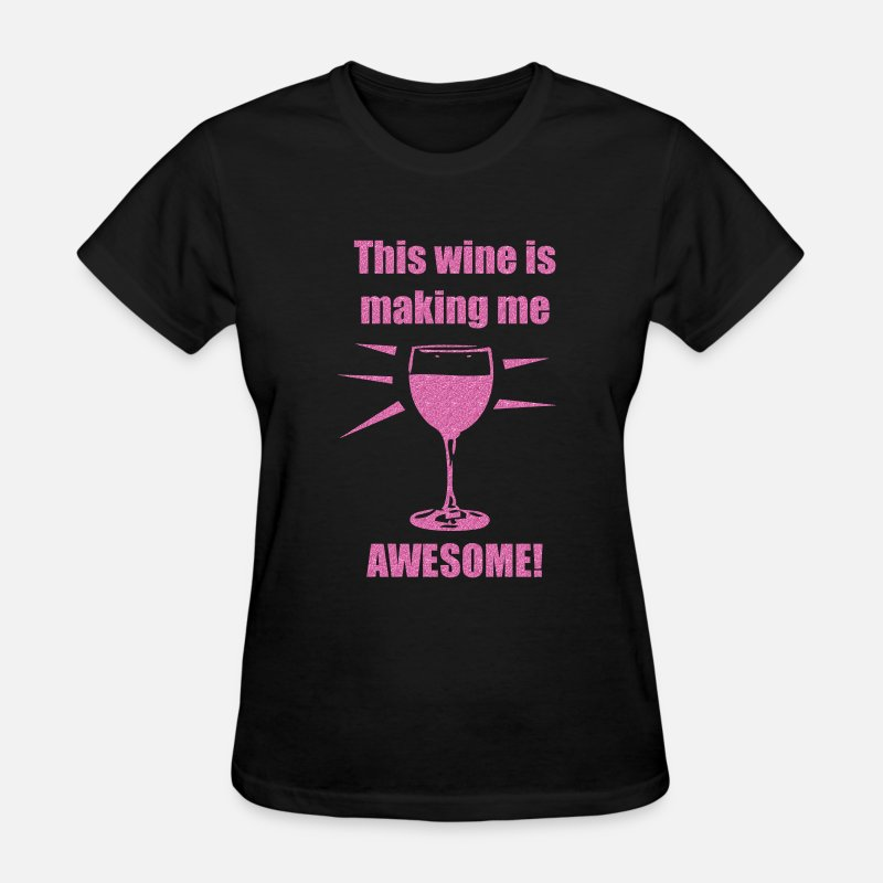 Drink T-Shirts - This wine is making me awesome! - Women's T-Shirt black