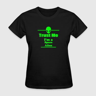 Trust Me I'm a Space Alien - Space - Scifi - Women's T-Shirt