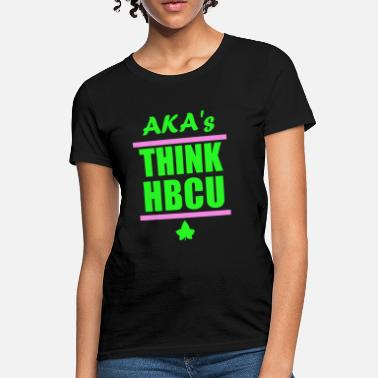 Hbcu Pride AKA Think HBCU - Women's T-Shirt