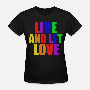Live And Let Love Live and let LOVE - Women's T-Shirt