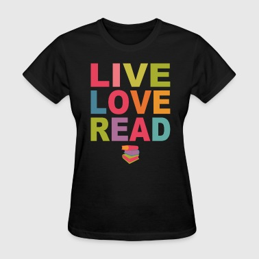 Live Love Read - Women's T-Shirt