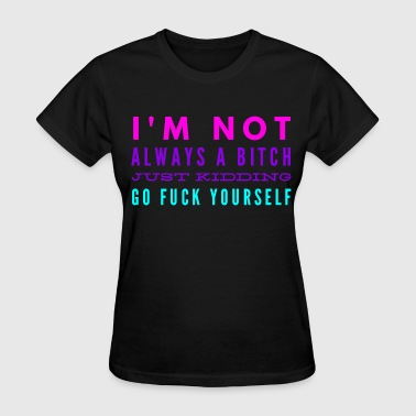Bitch Insults not always a bitch - Women's T-Shirt