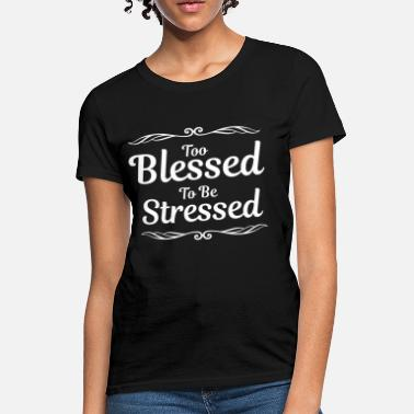 Short Bible Verses Too Blessed To Be Stressed Christian Inspirational - Women's T-Shirt