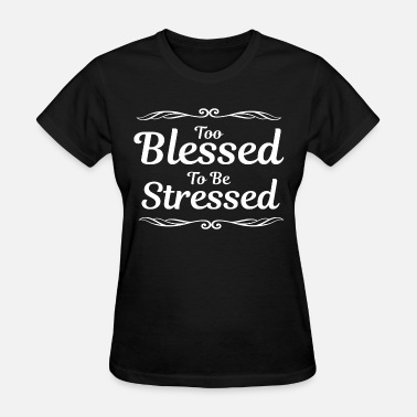 Blessed Too Blessed To Be Stressed Christian Inspirational - Women's T-Shirt