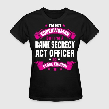Bank Officer Funny Bank Secrecy Act Officer - Women's T-Shirt