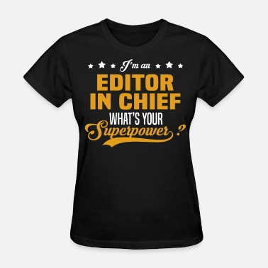 Editor In Chief Editor in Chief - Women's T-Shirt