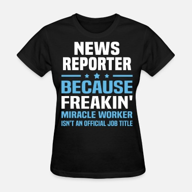 News Reporter Funny News Reporter - Women's T-Shirt