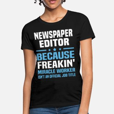 Newspaper Editor Funny Newspaper Editor - Women's T-Shirt