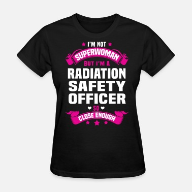 Safety Officer Radiation Safety Officer - Women's T-Shirt