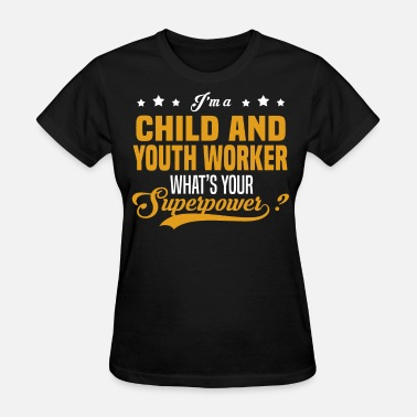 Child And Youth Worker Child and Youth Worker - Women's T-Shirt
