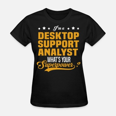 Desktop Support Analyst Desktop Support Analyst - Women's T-Shirt