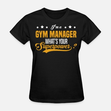 Gym Manager Funny Gym Manager - Women's T-Shirt