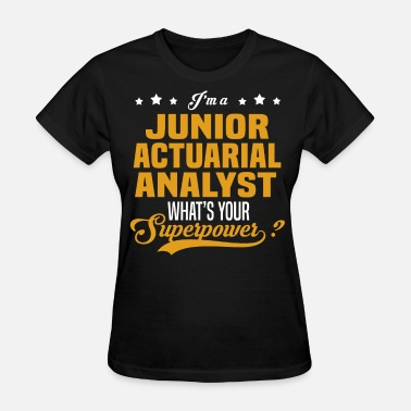 Junior Analyst Junior Actuarial Analyst - Women's T-Shirt