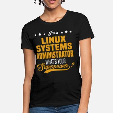 Linux System Administrator Linux Systems Administrator - Women's T-Shirt