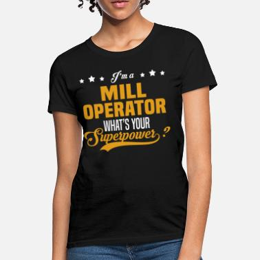 Mill Mill Operator - Women's T-Shirt