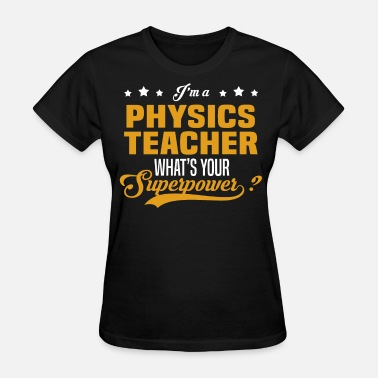 Physics Teacher Funny Physics Teacher - Women's T-Shirt