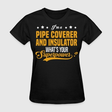 Pipe Coverer And Insulator - Women's T-Shirt