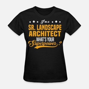 Landscape Architect Sr. Landscape Architect - Women's T-Shirt