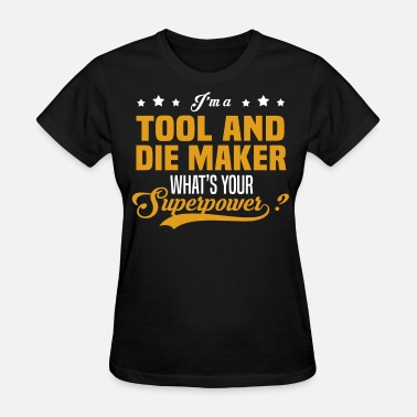 Tool Tool and Die Maker - Women's T-Shirt