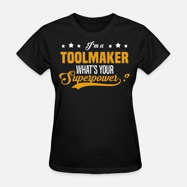 Toolmakers Toolmaker - Women's T-Shirt