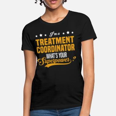 Treatment Treatment Coordinator - Women's T-Shirt