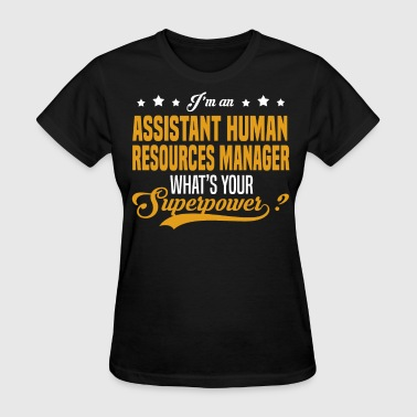 Human Resources Assistant Assistant Human Resources Manager - Women's T-Shirt