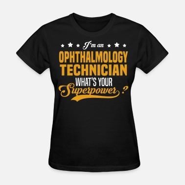 Ophthalmology Technician Ophthalmology Technician - Women's T-Shirt