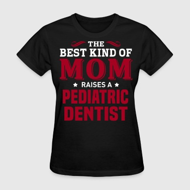 Pediatric Dentist - Women's T-Shirt