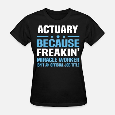 Funny Actuary Actuary - Women's T-Shirt