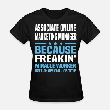 Online Marketing Manager Funny Associate Online Marketing Manager - Women's T-Shirt