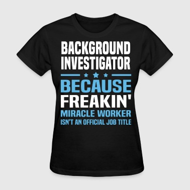 Background Investigator - Women's T-Shirt