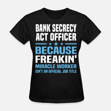 Act Bank Secrecy Act Officer - Women's T-Shirt