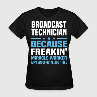 Broadcast Technician Broadcast Technician - Women's T-Shirt