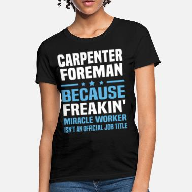Carpenter Foreman Carpenter Foreman - Women's T-Shirt